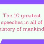 The 10 best speeches in all of history of mankind
