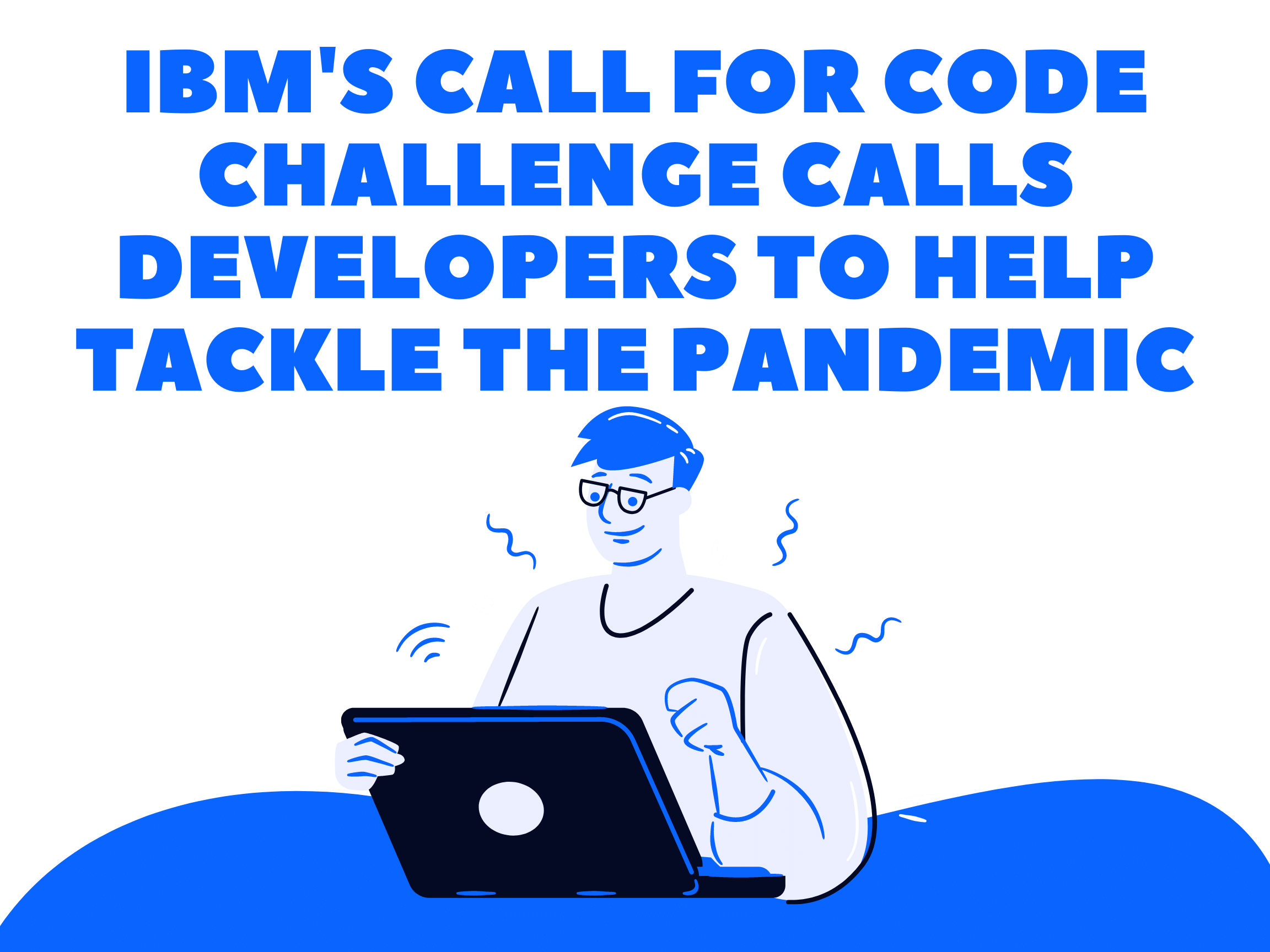 IBM's Call for Code Challenge Calls Developers to help tackle the Pandemic