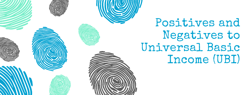 Positives and Negatives to Universal Basic Income (UBI)
